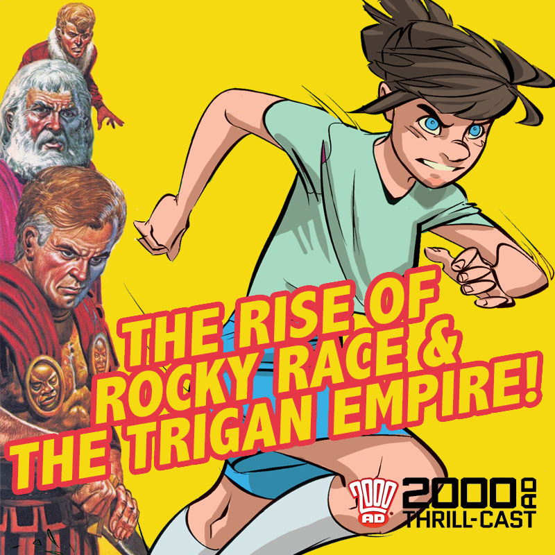 The 2000 AD Thrill-Cast: The Rise of Rocky Race and The Trigan Empire
