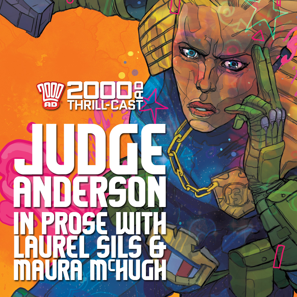 The 2000 AD Thrill-Cast: Judge Anderson in prose with Laurel Sills & Maura McHugh