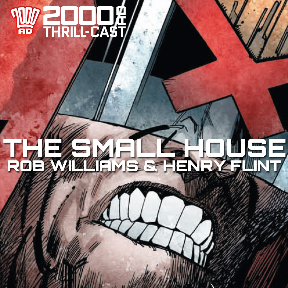 The 2000 AD Thrill-Cast: Judge Dredd: The Small House with Rob Williams and Henry Flint