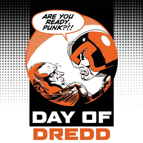 THIS SATURDAY: DON'T MISS THE DAY OF DREDD!