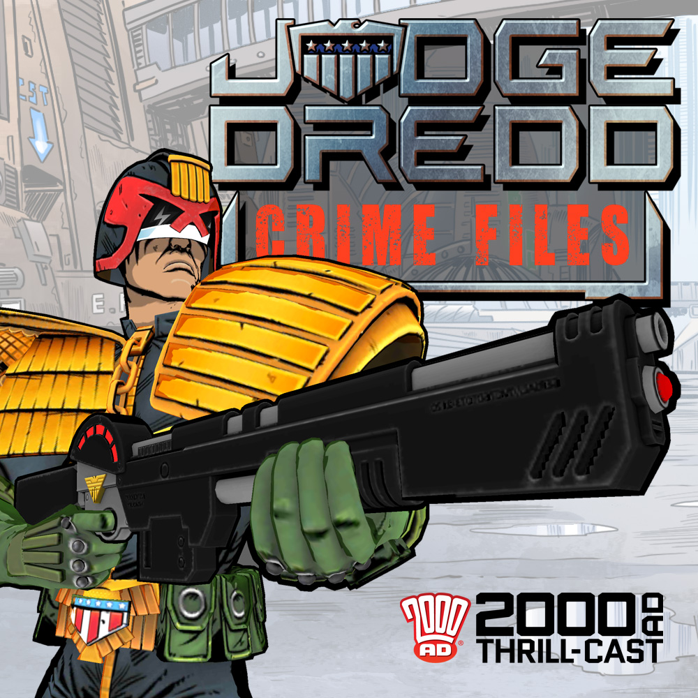 The 2000 AD Thrill-Cast: Judge Dredd: The Crime Files