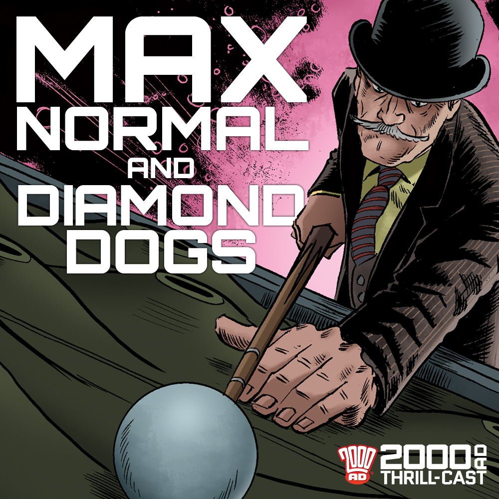 The 2000 AD Thrill-Cast: Max Normal and Diamond Dogs with Guy Adams and James Peaty