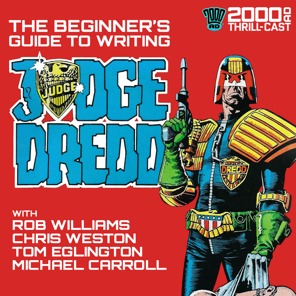 The 2000 AD Thrill-Cast: The Beginner's Guide to Writing Judge Dredd