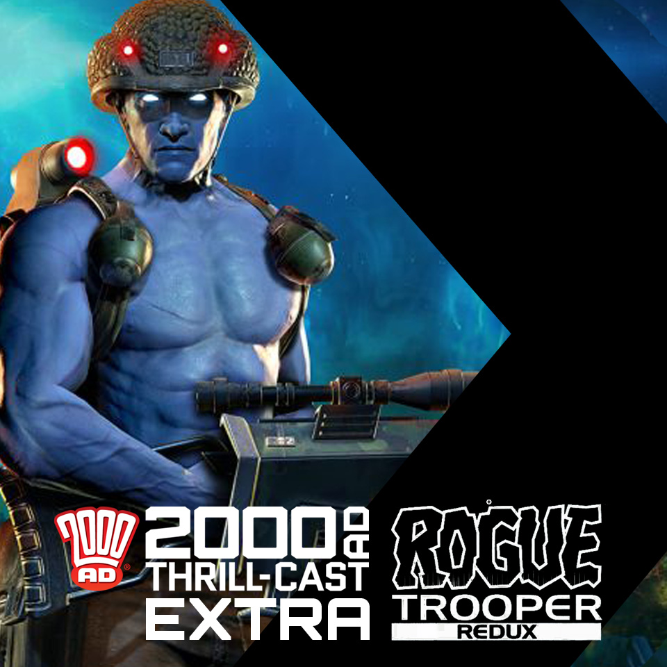 Thrill-cast Extra: Rogue Trooper Redux