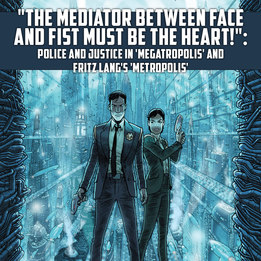 """""""The Mediator Between Face and Fist Must be the Heart!"""": police and justice in 'Megatropolis' and Fritz Lang's 'Metropolis'"""