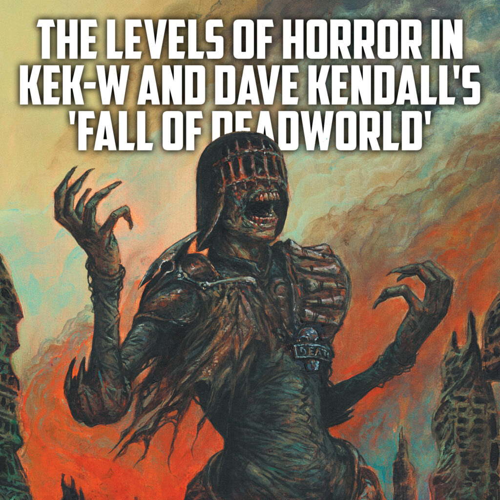 The Levels Of Horror in Kek-W and Dave Kendall's 'Fall Of Deadworld'