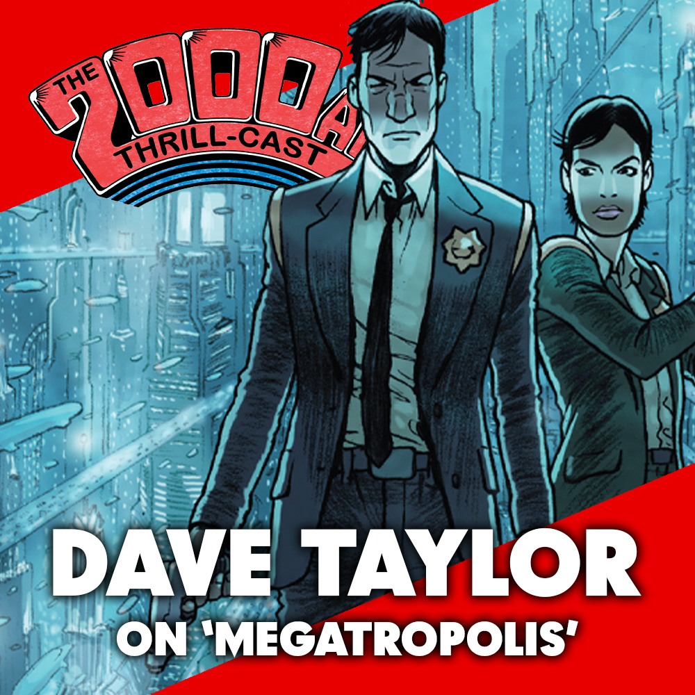 The 2000 AD Thrill-Cast: Dave Taylor on 'Megatropolis'